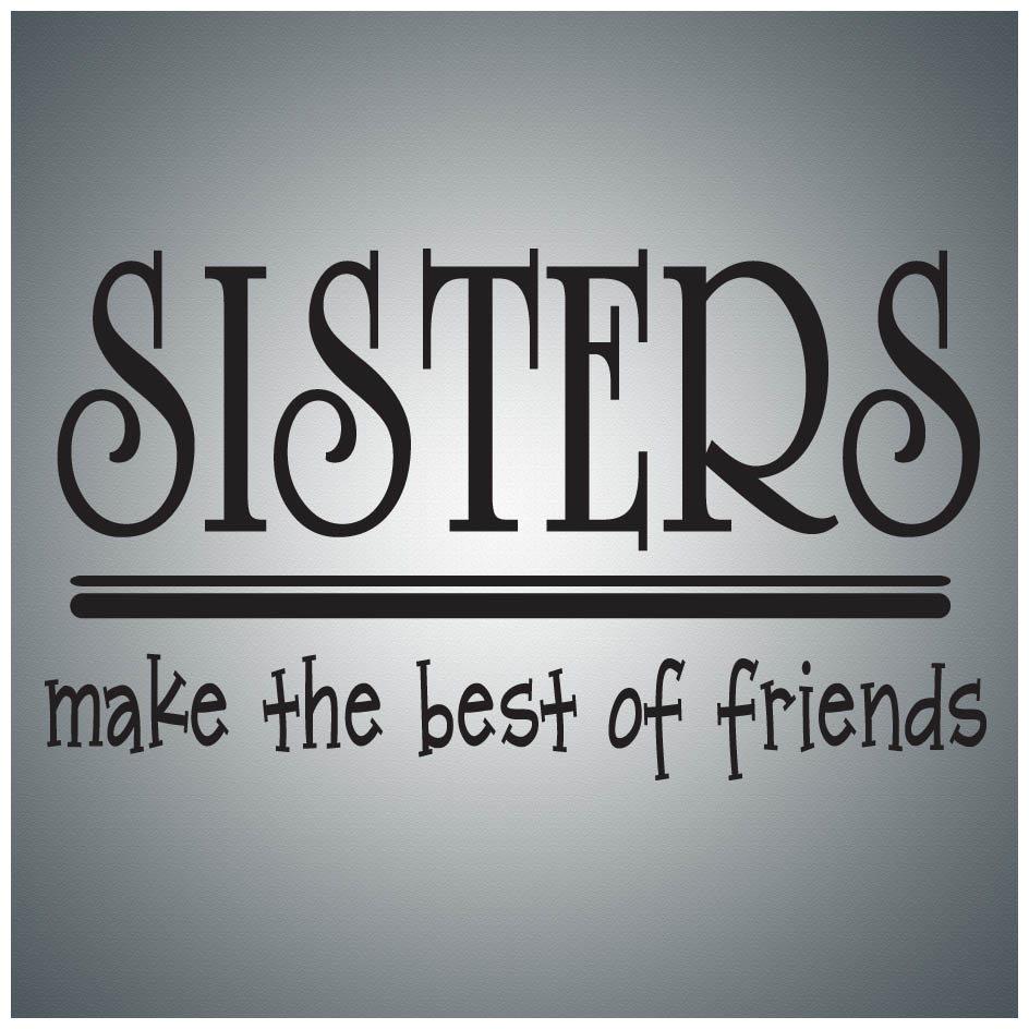Sisters make the best of friends...WALL QUOTE DECAL VINYL LETTERING SAYING